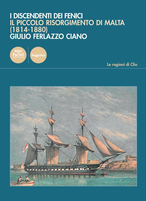I discendenti dei Fenici - Il piccolo Risorgimento di Malta (1814-1880)