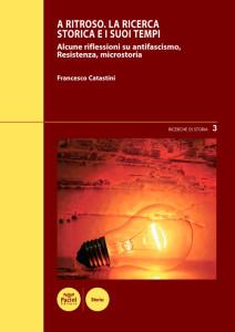 A ritroso. La ricerca storica e i suoi tempi - Alcune riflessioni su antifascismo, Resistenza, microstoria