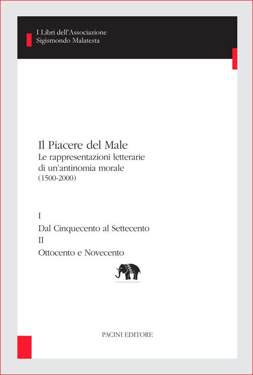 Il piacere del male - 2 tomi - Le rappresentazioni letterarie di un'antinomia morale (1500-2000)