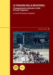 Le stagioni della Resistenza - L'insegnamento culturale e civile di Ivano Tognarini