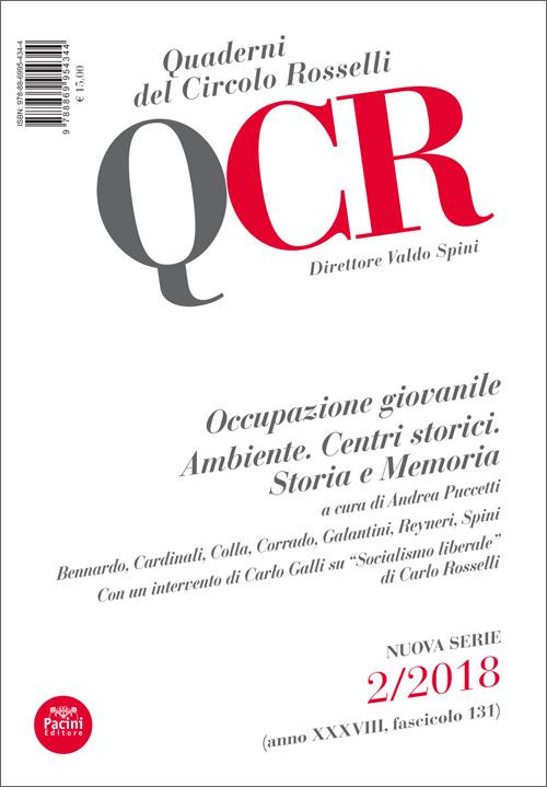 QCR Quaderni del Circolo Rosselli 2-2018 (anno XXXVIII, fascicolo 131) - Occupazione giovanile - Ambiente. Centri storici. Storia e Memoria