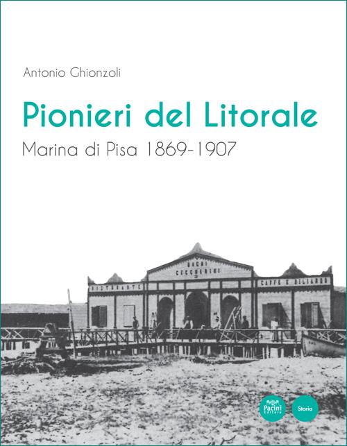Pionieri del Litorale - Marina di Pisa 1869-1907