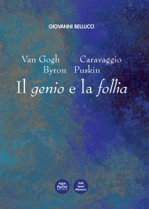 Van Gogh - Caravaggio - Byron - Puskin. Il genio e la follia
