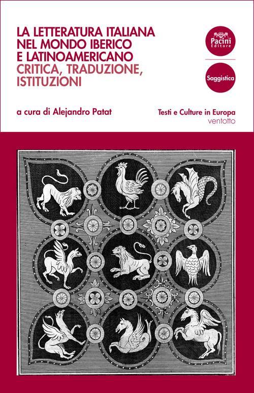 La letteratura italiana nel mondo iberico e latinoamericano - Critica, traduzione, istituzioni