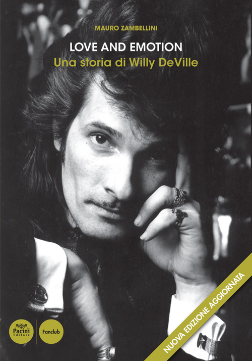 Love and emotion. Una storia di Willy DeVille - Nuova edizione