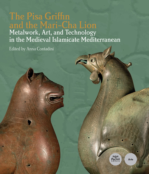 The Pisa Griffin and the Mari-Cha Lion - Metalwork, Art and Technology in the Medieval Islamicate Mediterranean Texts: part in Italian, part in English