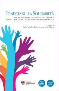 Fondata sulla solidarietà - Le Fondazioni tra strategie, reti e strumenti per la costruzione di comunità resilienti e proattive