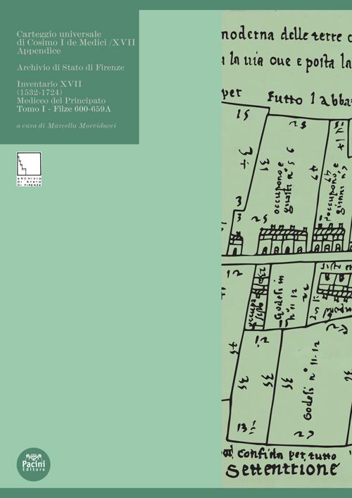 Carteggio universale di Cosimo I De Medici / XVII Appendice - Archivio di Stato di Firenze Inventario XVII (1532-1724) Mediceo del Principato DUE TOMI - Filze 600-659A e Indici