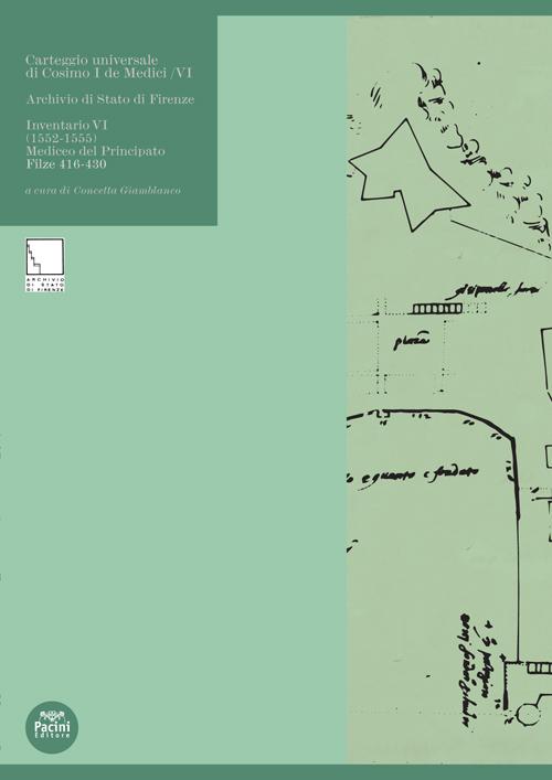 Carteggio universale di Cosimo I De Medici / VI - Archivio di Stato di Firenze Inventario VI (1552-1555) Mediceo del Principato Filze 416-430