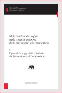 Metamorfosi dei topoi nella poesia europea dalla tradizione alla modernità - I - Figure della soggettività e imitatio dal Romanticismo al Decadentismo