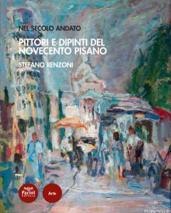Pittori e dipinti del Novecento pisano - Nel secolo andato