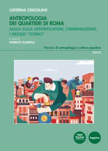 """Antropologia dei quartieri di Roma - Saggi sulla gentrication, l'immigrazione, i negozi """"storici"""""""