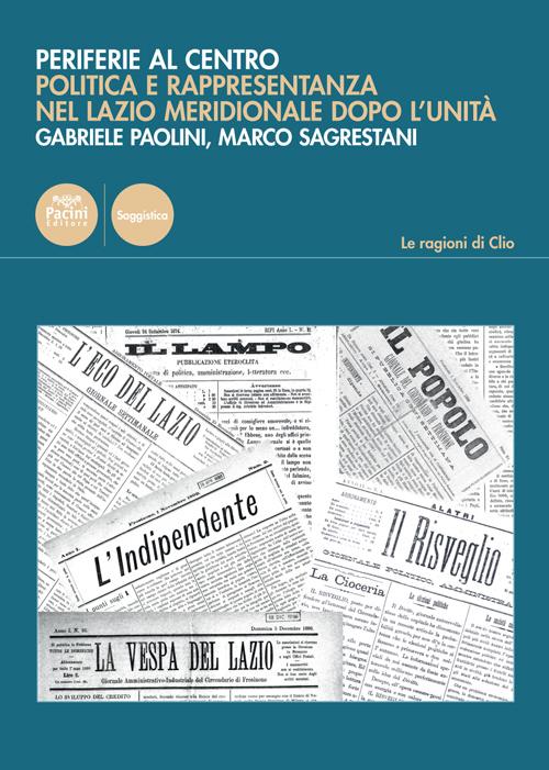 Periferie al centro - Politica e rappresentanza nel Lazio Meridionale dopo l'Unità