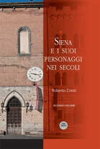 Siena e i suoi personaggi nei secoli - Secondo volume