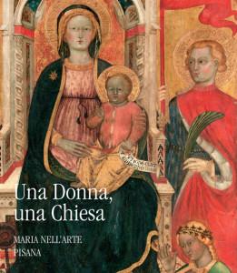 Una Donna, una Chiesa - Maria nell'arte pisana