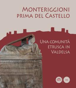 Monteriggioni prima del Castello - Una omunità etrusca in Valdelsa
