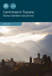 Camminare in Toscana - Storia e identità in sei percorsi