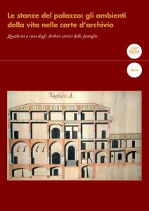 Le stanze del palazzo: gli ambienti della vita nelle carte d'archivio - Quaderni a cura degli Archivi storici delle famiglie