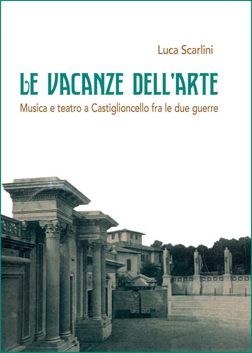 Le vacanze dell'arte - Musica e teatro a Castiglioncello fra le due guerre