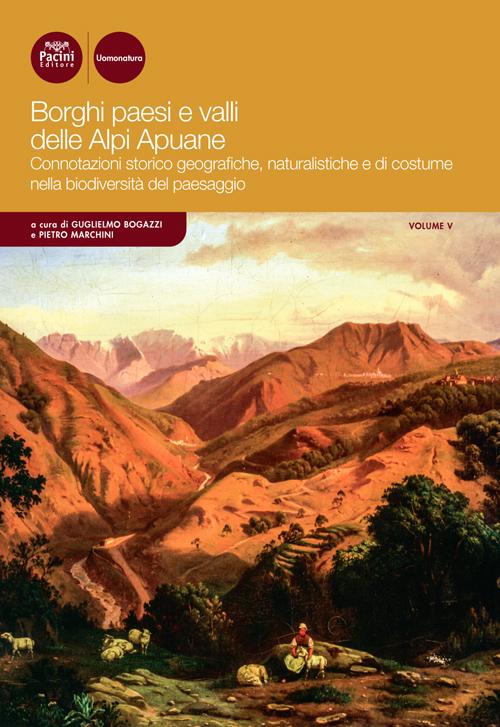 Borghi pesi e valli delle Alpi Apuane - vol. 5 - Connotazioni storico-geografiche, naturalistiche e di costume nella biodiversità del paesaggio