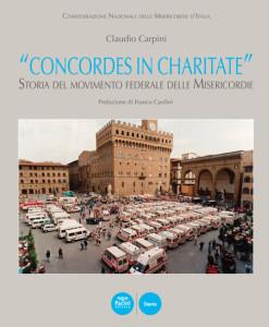 """""""Concordes in Charitate"""" - Storia del movimento federale delle Misericordie"""