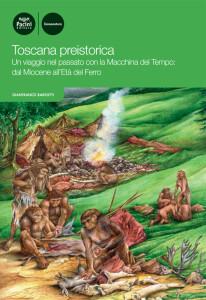 Toscana preistorica - Un viaggio nel passato con la Macchina del Tempo: dal Miocene all'Età del Ferro