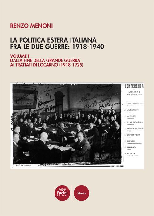 La politica estera italiana fra le due guerre: 1918-1940 - volume I - Dalla fine della Grande guerra ai trattati di Locarno (1918-1925)