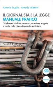 Il giornalista e la legge - Manuale pratico - Gli elementi di diritto necessari per evitare trappole e insidie nella vita professionale quotidiana