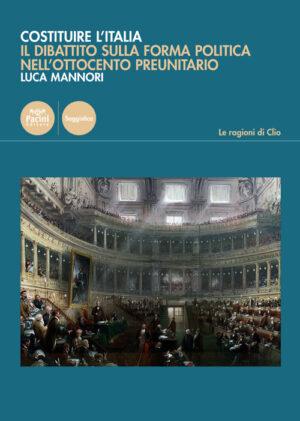 Costituire l'Italia - Il dibattito sulla forma politica nell'Ottocento preunitario