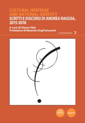 Cultural Heritage and national identity - Scritti e discorsi di Andrea Ragusa, 2015-2018