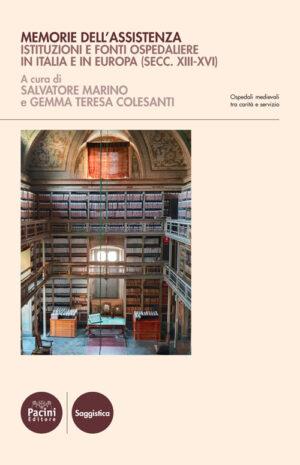 Memorie dell'assistenza - Istituzioni e fonti ospedaliere in Italia e in Europa (secc. XIII-XVI)