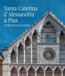 Santa Caterina d'Alessandria a Pisa - Le tre età di una chiesa