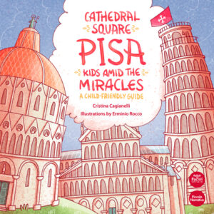 Cathedral Square Pisa - Kids amid the miracles - A child friendly guide