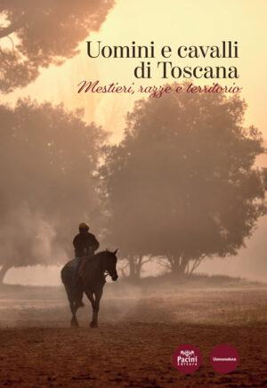 Uomini e cavalli di Toscana - Mestieri, razze e territorio