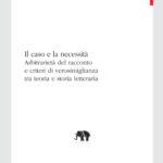 Il caso e la necessità - Arbitrarietà del racconto e criteri di verosimiglianza tra teoria e storia letteraria