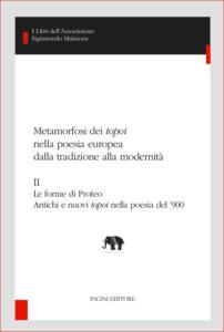 Metamorfosi dei topoi nella poesia europea dalla tradizione alla modernità - II - Le forme di Proteo - Antichi e nuovi topoi nella poesia del '900