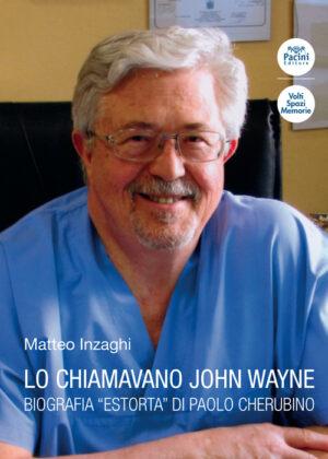 "Lo chiamavano John Wayne - Biografia ""estorta"" di Paolo Cherubino"