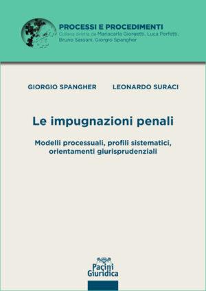 Le impugnazioni penali - Modelli processuali, profili sistematici, orientamenti giurisprudenziali