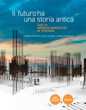 Il futuro ha una storia antica - Casi di imprese innovative in Toscana