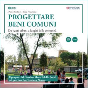 Progettare beni comuni - Da vuoti urbani a luoghi della comunità - Il progetto del Giardino Marco Adolfo Boroli nel quartiere Sant'Andrea a Novara