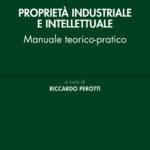 Proprietà industriale e intellettuale - Manuale teorico-pratico