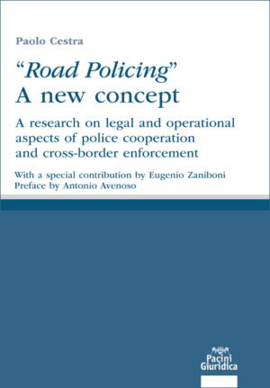 """""""Road Policing"""" A new concept - A research on legal and operational aspects of police cooperation and cross-border enforcement"""