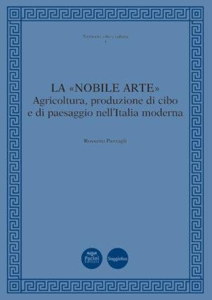La «nobile arte» - Agricoltura, produzione di cibo e di paesaggio nell'Italia moderna