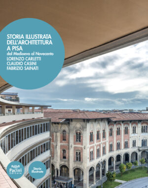 Storia illustrata dell'architettura a Pisa - Dal Medioevo al Novecento