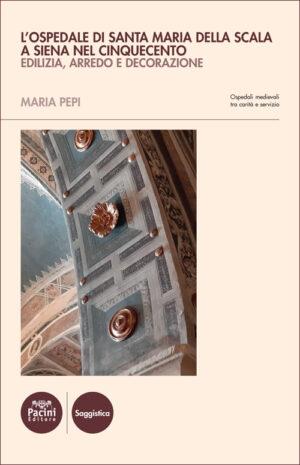 L'ospedale di Santa Maria della Scala a Siena nel Cinquecento - Edilizia, arredo e decorazione
