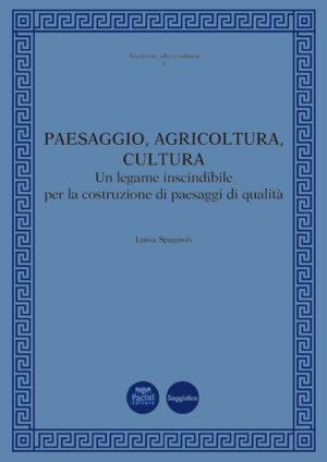 Paesaggio, agricoltura, cultura - Un legame inscindibile per la costruzione di paesaggi di qualità