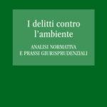 I delitti contro l'ambiente - Analisi normativa e prassi giurisprudenziali