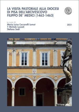 La visita pastorale alla diocesi di Pisa dell'arcivescovo Filippo De' Medici (1462-1463)