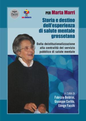 Per Marta Marri - Storia e destino dell'esperienza di salute mentale grossetana - Dalla deistituzionalizzazione alla centralità del servizio pubblico di salute mentale